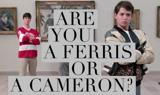 Are You a Ferris or a Cameron?